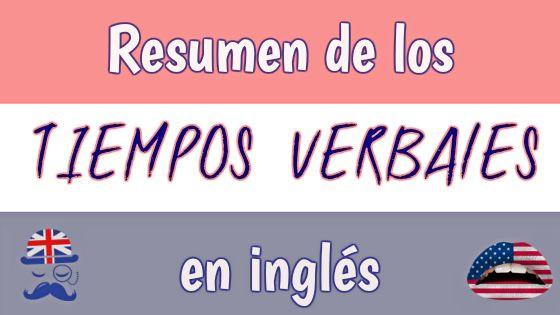 Un cuadro-resumen de los tiempos verbales en inglés con ejemplos en inglés y español. Desde el presente simple a las formas de futuro.