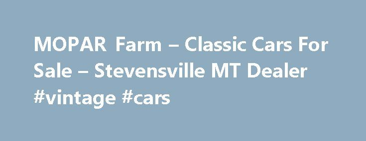 MOPAR Farm – Classic Cars For Sale – Stevensville MT Dealer #vintage #cars http://car-auto.nef2.com/mopar-farm-classic-cars-for-sale-stevensville-mt-dealer-vintage-cars/  #old cars for sale # MOPAR Farm – Stevensville MT, 59870 Welcome To MOPAR Farm – Stevensville Area Classic Cars For Sale Max Wedge Whether you're searching for Max Wedge restored or un-restored muscle cars, old cars, collector cars, MOPAR…Continue Reading