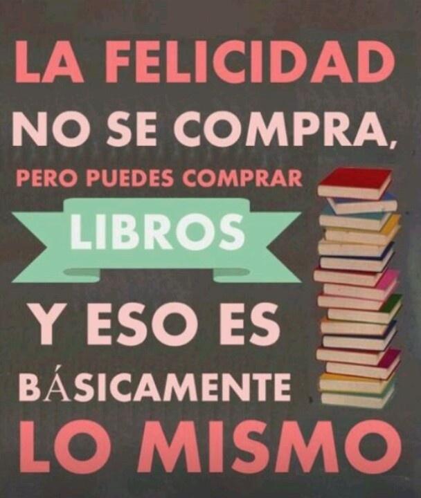 """""""La #felicidad no se compra, pero puedes comprar #libros y eso es básicamente lo mismo."""