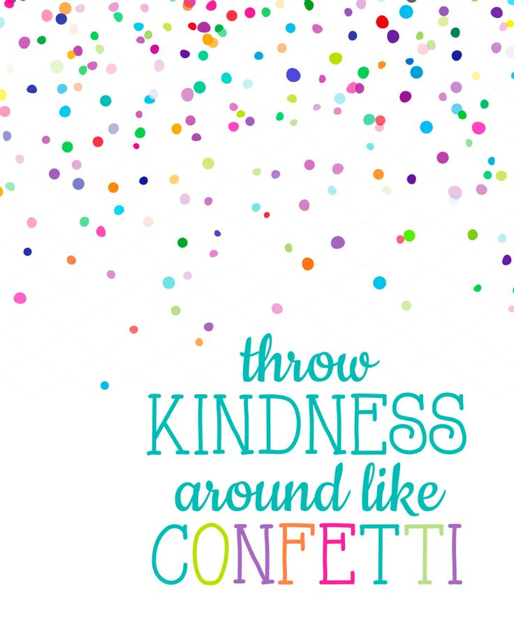 Throw Kindness Around Like Confetti By