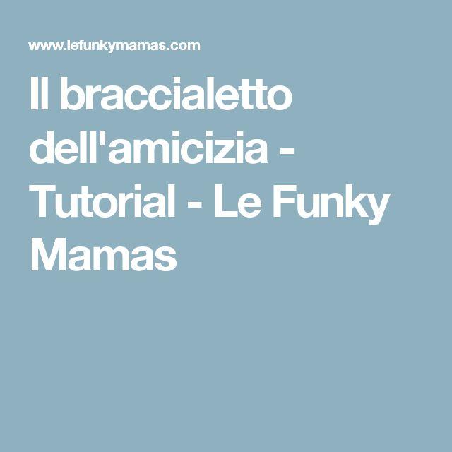 Il braccialetto dell'amicizia - Tutorial - Le Funky Mamas