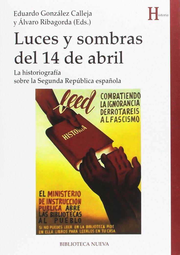 Luces y sombras del 14 de abril : la historiografía sobre la Segunda República española / Eduardo González Calleja y Álvaro Ribagorda (eds.)
