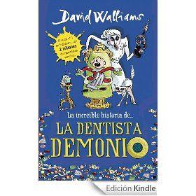 8-12 AÑOS. La dentista demonio / David Walliams. Alfie detesta ir al dentista. Desde que una vez le arrancaron el diente que no tocaba, prometió que jamás iba a volver a una consulta. Y ahora tiene una dentadura mellada y de un repugnante color entre amarillo y marrón... Sin embargo, su peor pesadilla se ha hecho realidad: una nueva dentista ha vuelto a la ciudad... ¡y ha ido a buscarle al colegio!