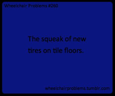 The squeak of new tires on tile floors.