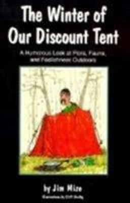 The Winter of Our Discount Tent: A Humorous Look at Flora, Fauna, and...