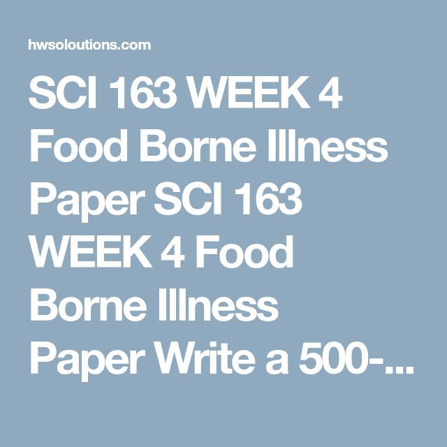 SCI 163 WEEK 4 Food Borne Illness Paper SCI 163 WEEK 4 Food Borne Illness Paper Write a 500- to 750-word paper on one of the following food-borne illnesses:  Salmonella Staphylococcus Clostridium perfringens Norovirus (formerly Norwalk virus) Hepatitis A Giardia or amoeba parasites Address the following in your paper:  Identify the infectious agent (pathogen)–for example, the name of the bacteria, virus, or parasite. Explain how the infectious agent is transmitted through food or water…