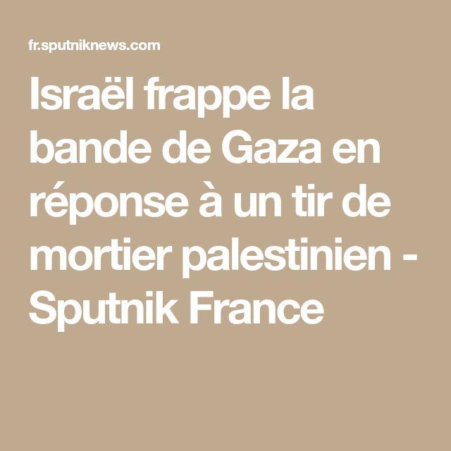 Israël frappe la bande de Gaza en réponse à un tir de mortier palestinien - Sputnik France les criminels sionistes continue le massacre des peuple palestiniens et les neocons des usa leur fournissent l'argent et les armes
