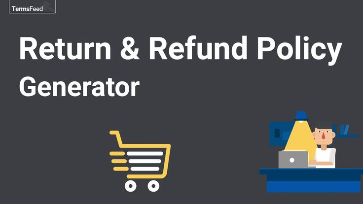 Using a generator for your Return and Refund Policy can help you - refund policy