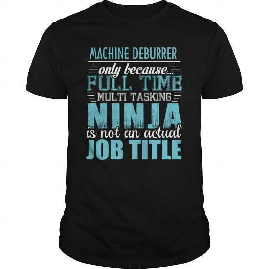 MACHINE DEBURRER Ninja T-shirt #jobs #tshirts #DEBURRER #gift #ideas #Popular #Everything #Videos #Shop #Animals #pets #Architecture #Art #Cars #motorcycles #Celebrities #DIY #crafts #Design #Education #Entertainment #Food #drink #Gardening #Geek #Hair #beauty #Health #fitness #History #Holidays #events #Home decor #Humor #Illustrations #posters #Kids #parenting #Men #Outdoors #Photography #Products #Quotes #Science #nature #Sports #Tattoos #Technology #Travel #Weddings #Women