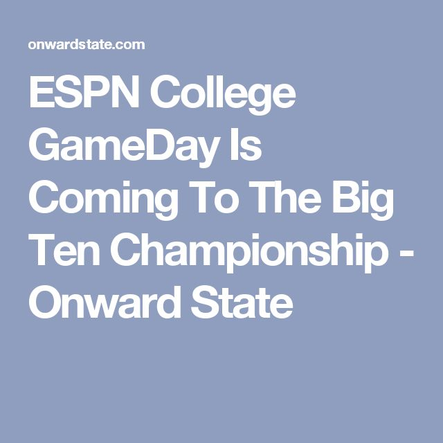 ESPN College GameDay Is Coming To The Big Ten Championship - Onward State