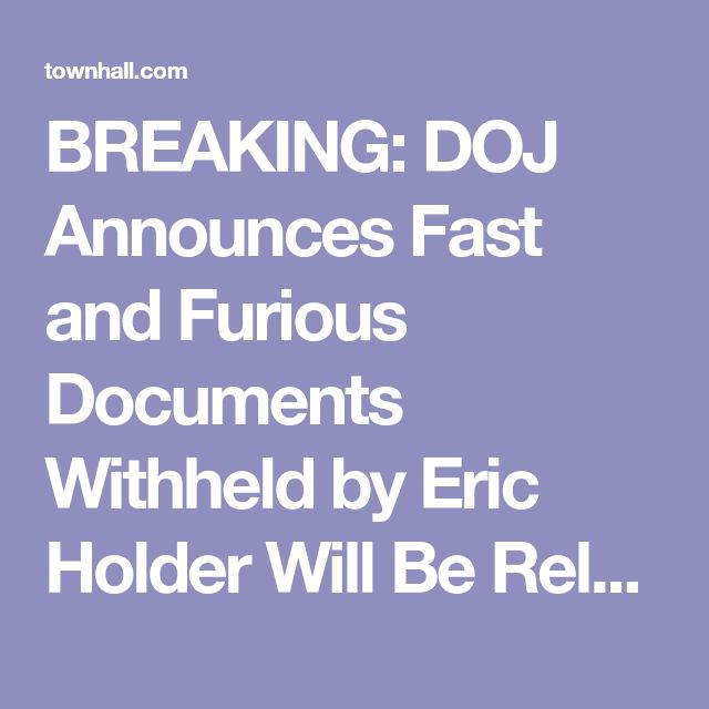 BREAKING: DOJ Announces Fast and Furious Documents Withheld by Eric Holder Will Be Released - Katie Pavlich