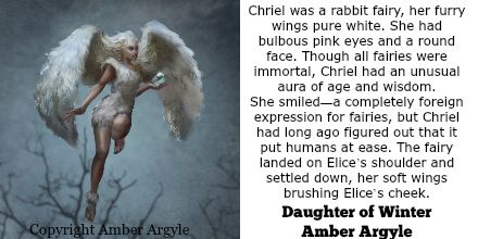 Chriel is the only fairy to ever learn compassion, which leads her to an emotion equally unknown to her kind: love.  http://amberargyle.com/fairy-queen-series/