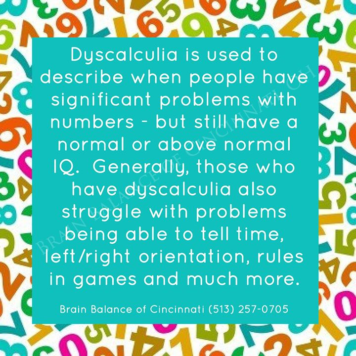 #Dyscalculia is used to describe when people have significant problems with #numbers - but still have a normal or above normal #IQ. Generally, those who have dyscalculia also #struggle with problems being able to #learn to tell time, left/right #orientation, #rules in #games and much more. #learning #learningdisorder #LD #Cincinnati #OH #brainbalance #addressthecause