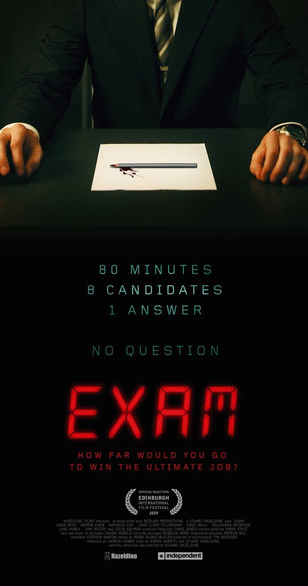 Directed by Stuart Hazeldine.  With Adar Beck, Gemma Chan, Nathalie Cox, John Lloyd Fillingham. The final eight candidates for a highly desirable corporate job are locked together in an exam room and given a test with one question. It seems simple yet confusing that soon, tensions begin to unravel.