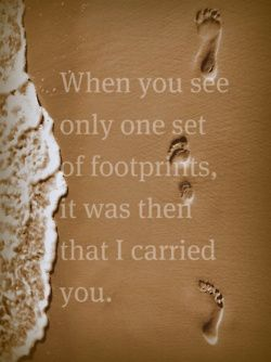 Poem titled 'Footprints in the Sand', author unknown. God carries us!