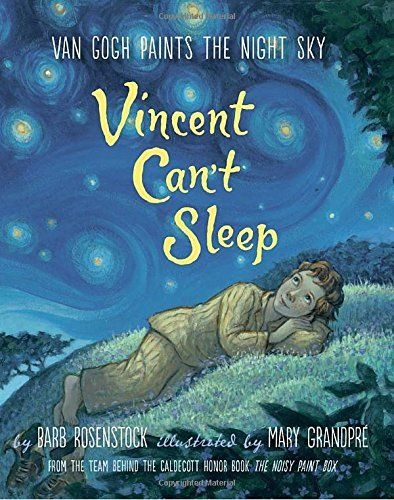 Vincent Can't Sleep: Van Gogh Paints the Night Sky   MAIN Juvenile ND653.G7 R67 2017 - check availability @ https://library.ashland.edu/search/i?SEARCH=9781101937105