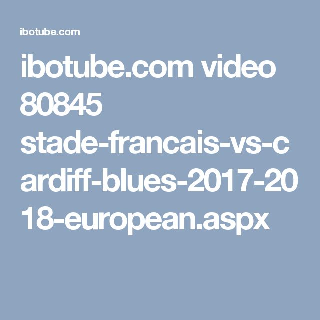 ibotube.com video 80845 stade-francais-vs-cardiff-blues-2017-2018-european.aspx