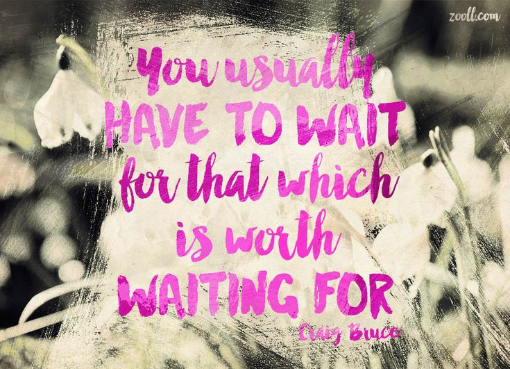 17 Best Worth The Wait Quotes On Pinterest