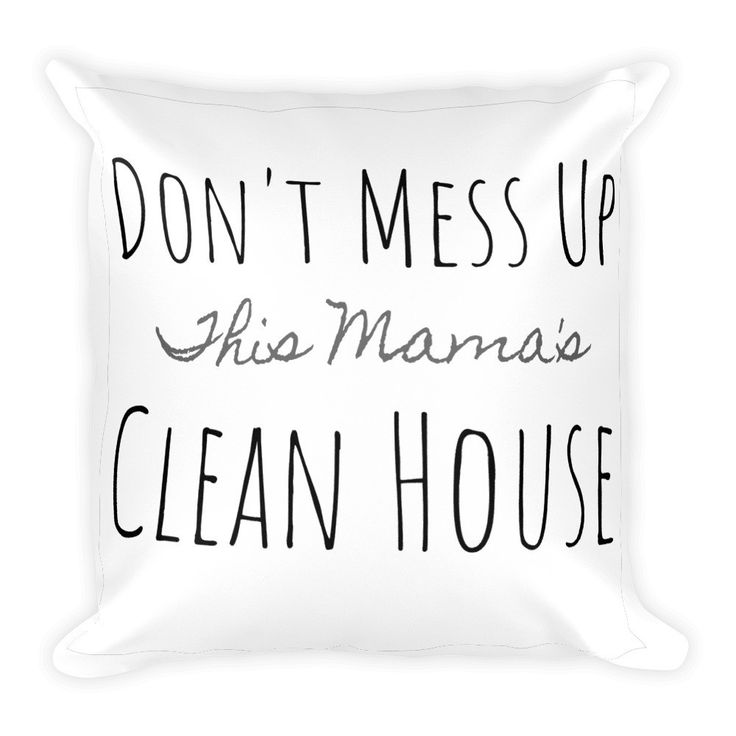 Clean House - Square Pillow  #springcleaning #organizing #nontoxiccleaningproducts #cleaningtime #greencleaning #ilovepyoure #cleaningtips #aromatherapy #neatfreak #hydrogenperoxidecleaner Awesome Hydrogen Peroxide Cleaners and More!