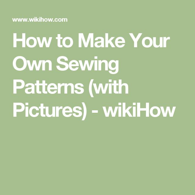How to Make Your Own Sewing Patterns (with Pictures) - wikiHow