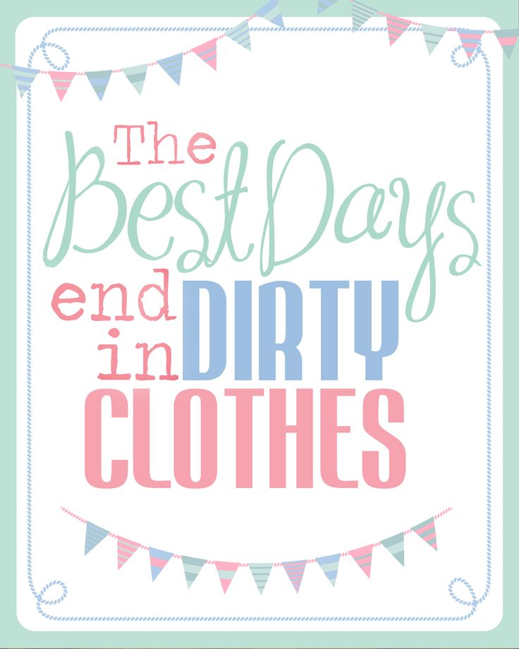"Free ""The best of days end in dirty clothes"" printable!"