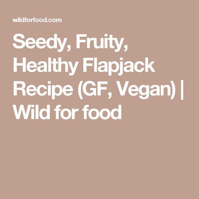 Seedy, Fruity, Healthy Flapjack Recipe (GF, Vegan) | Wild for food