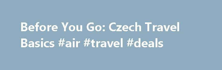 Before You Go: Czech Travel Basics #air #travel #deals http://travels.remmont.com/before-you-go-czech-travel-basics-air-travel-deals/  #travel rebublic # Before You Before You Go: Czech Travel Basics By Kerry Kubilius. Eastern Europe Travel Expert Eastern Europe s tourist industry is blossoming. From its capital cities to its rural countrysides, the region is a world unique from... Read moreThe post Before You Go: Czech Travel Basics #air #travel #deals appeared first on Travels.