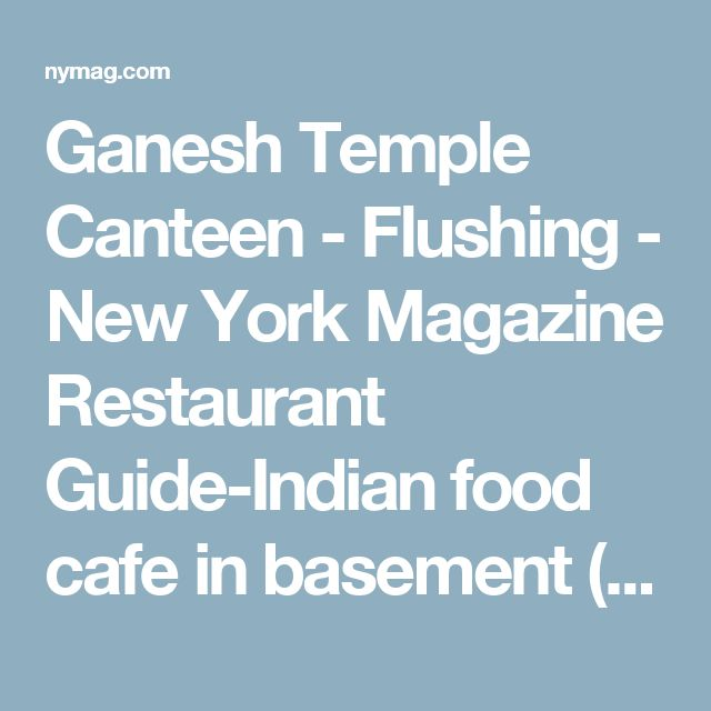 Ganesh Temple Canteen - Flushing - New York Magazine Restaurant Guide-Indian food cafe in basement (Public) Bourdain's No Reservations