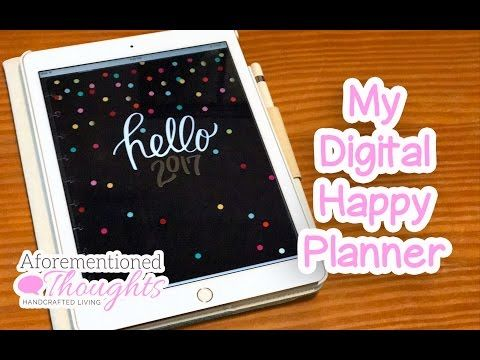 2017 Digital Seasonal Happy Planner - Planning with the iPad Pro, Apple Pencil, and GoodNotes  - Aforementioned Thoughts