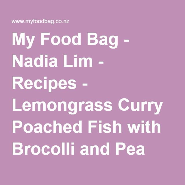 My Food Bag - Nadia Lim - Recipes - Lemongrass Curry Poached Fish with Brocolli and Pea Rice
