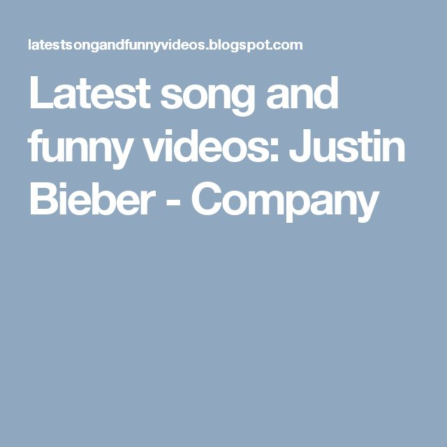 Latest song and funny videos: Justin Bieber - Company