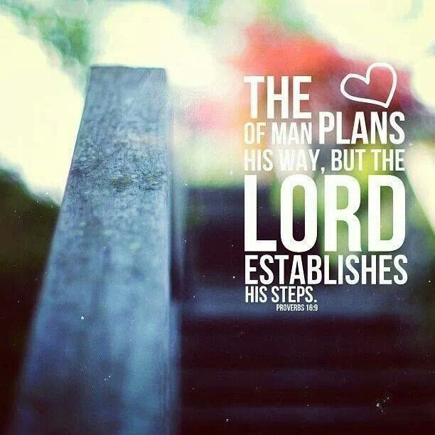 The Heart Of Man Plans His Way, But The Lord Establishes His Steps.  Favorite Quotes, Favorite Bible Verses, Christian Life ...