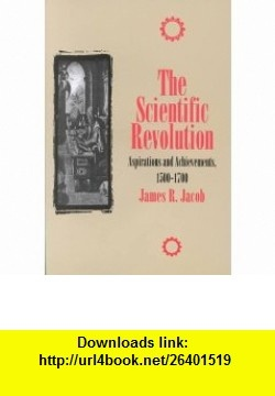 The Scientific Revolution  Aspirations and Achievements, 1500-1700 (The Control of Nature Series) (9781573925464) James R. Jacob, Morton L. Schagrin, Michael Ruse , ISBN-10: 1573925462  , ISBN-13: 978-1573925464 ,  , tutorials , pdf , ebook , torrent , downloads , rapidshare , filesonic , hotfile , megaupload , fileserve