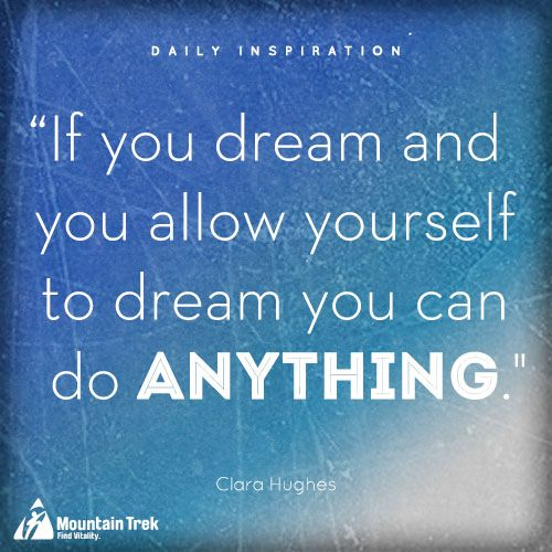 """""""If you dream and you allow yourself to dream you can do anything."""" - Clara Hughes #DailyInspiration #Quote #Olympics"""