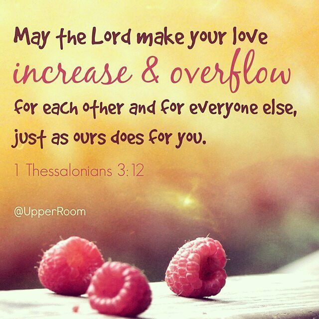 and may the Lord make you increase and abound in love for one another and for all, as we do for you, (1 Thessalonians 3:12 ESV)