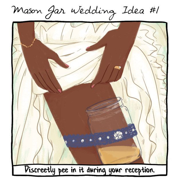 Attach a Mason jar to your leg using your garter belt. Discreetly pee in it during the reception, thus eliminating the need to wrestle with your huge dress when you have to go.