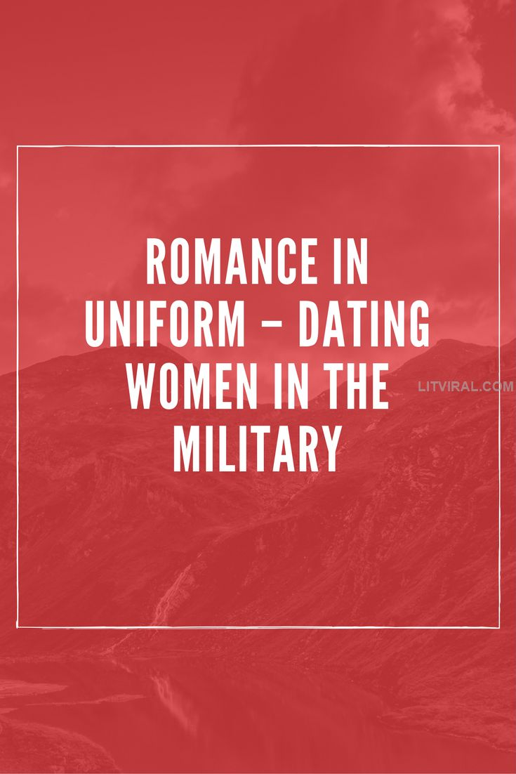 Romance In Uniform – Dating Women In The Military | LitViral.com