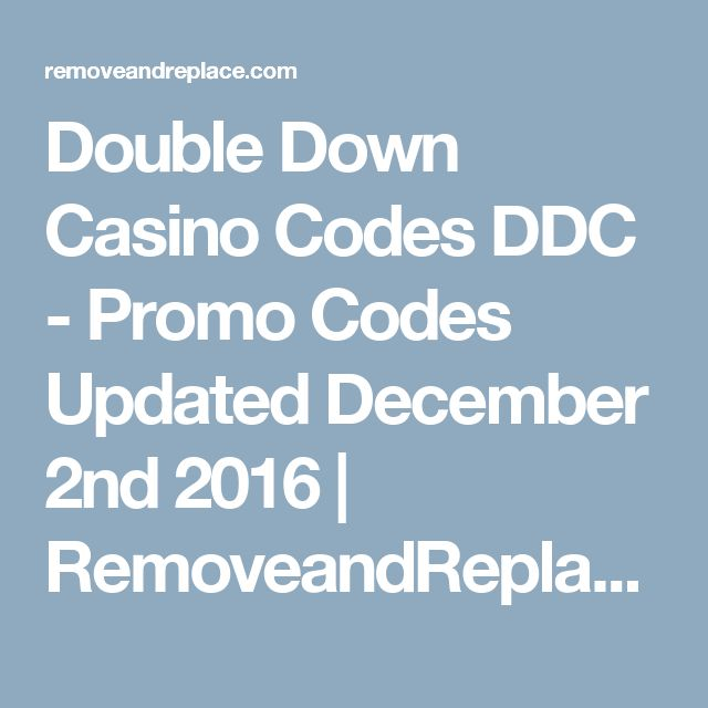 Double Down Casino Codes DDC - Promo Codes Updated December 2nd 2016 | RemoveandReplace.com