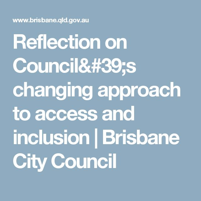 Reflection on Council's changing approach to access and inclusion | Brisbane City Council
