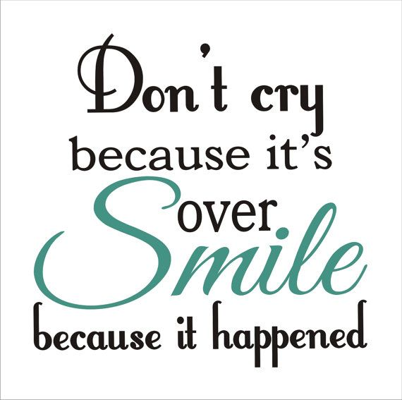 Don't CRY beause it's over SMILE because it happened - Romantic Sign STENCIL- 4 Sizes Available- Create Your own Inspirational Signs