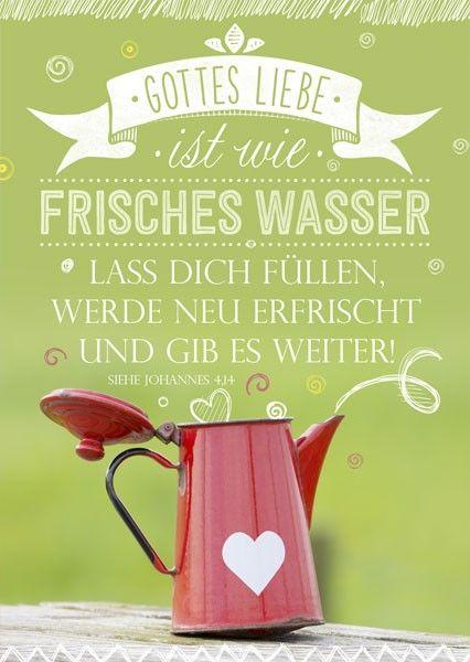 Format 14,8 x 10,5 cm    Text:   Gottes Liebe ist wie frisches Wasser.  Lass dich füllen, werde neu erfrischt und gib es weiter!  Siehe Johannes 4,14