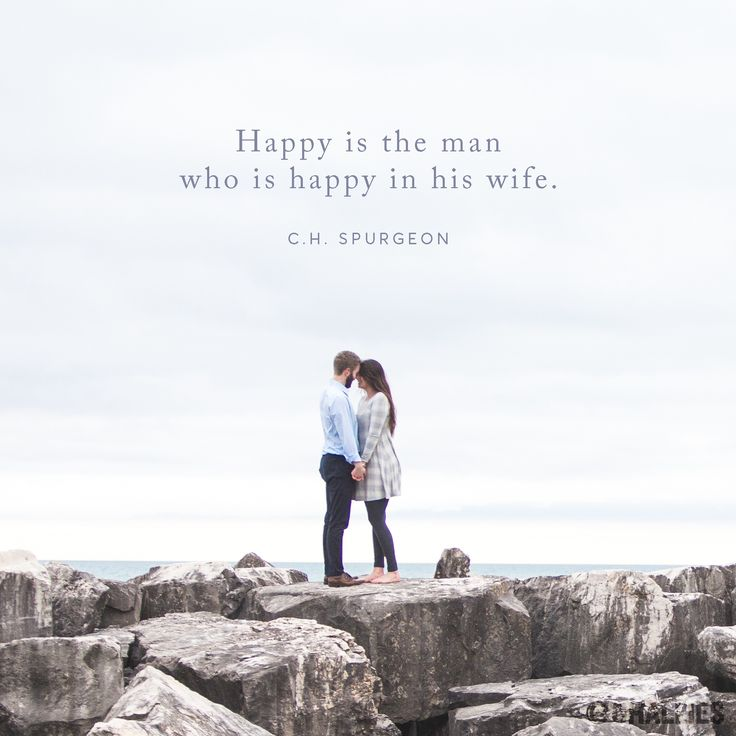 """""""Happy is the man who is happy in his wife."""" (C.H. Spurgeon)"""