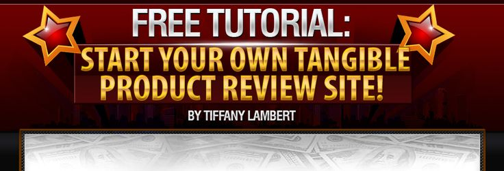 Start Your Own Tangible Product Review Site!  An A+ Free tutorial from Tiffany Lambert