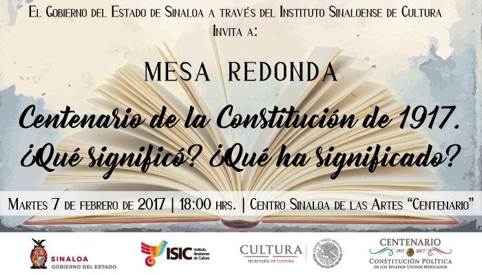 Te invitamos a la mesa redonda Centenario de la Constitución de 1917. ¡Qué significó? ¡Qué ha significado?. Martes 7 de febrero de 2017 en el Centro Sinaloa de las Artes Centenario, a las 18:00 horas. Entrada libre.