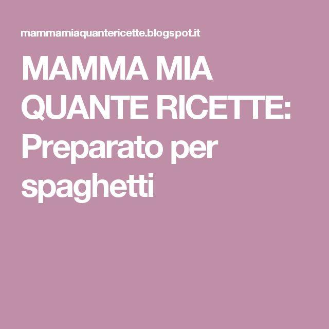 MAMMA MIA QUANTE RICETTE: Preparato per spaghetti