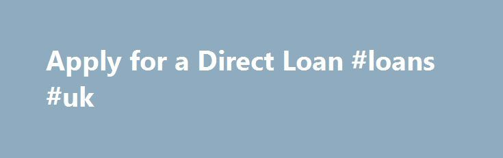 """Apply for a Direct Loan #loans #uk http://poland.remmont.com/apply-for-a-direct-loan-loans-uk/  #student loan application # What You Must Know First You must submit a FAFSA and have a completed financial aid file before we can award you a loan. Make sure you don't have any """"Financial Aid To Do's"""" in your Student Center. Completed requests for loans are processed in the order in which they are received. A completed request for a loan means you have completed all of the steps below. This…"""