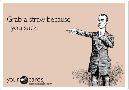 hahahaha I'm going to say this someday
