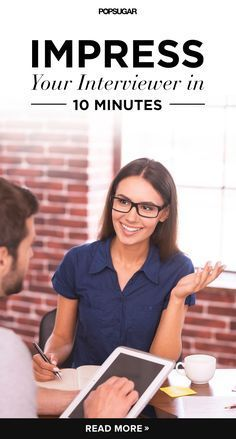 Make a Great Impression on Your Interviewer in 10 Minutes