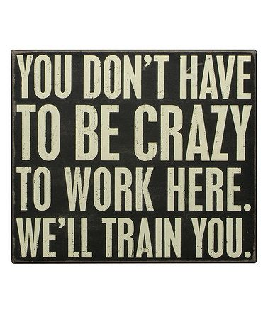 Look what I found on #zulily! 'We'll Train You' Box Sign #zulilyfinds