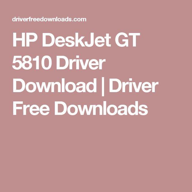 HP DeskJet GT 5810 Driver Download | Driver Free Downloads